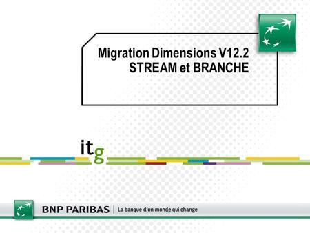 Migration Dimensions V12.2 STREAM et BRANCHE. Dimensions 12.2 Client lourd Console dadministration Plugin Eclipse et Visual Studio AIX 5.3 TL8 Oracle.