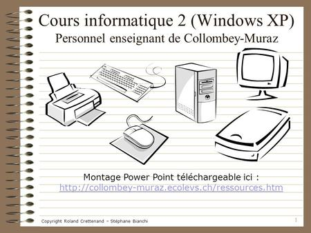1 Cours informatique 2 (Windows XP) Personnel enseignant de Collombey-Muraz Montage Power Point téléchargeable ici :