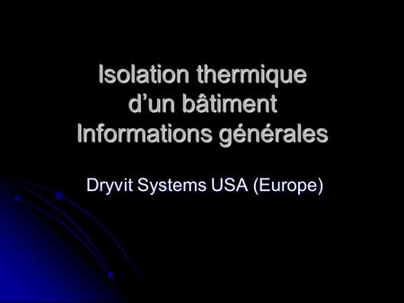 Isolation thermique dun bâtiment Informations générales Dryvit Systems USA (Europe) Dryvit Systems USA (Europe)