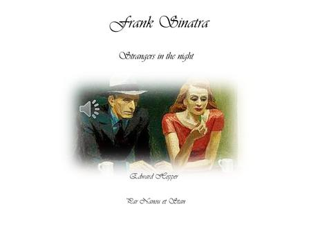 Frank Sinatra Strangers in the night Edward Hopper Par Nanou et Stan.