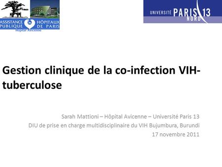 Gestion clinique de la co-infection VIH- tuberculose Sarah Mattioni – Hôpital Avicenne – Université Paris 13 DIU de prise en charge multidisciplinaire.
