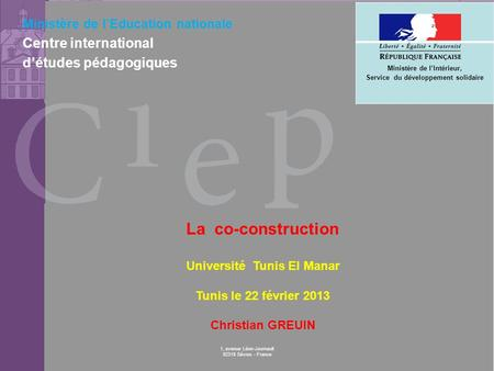 © CIEP 1, avenue Léon-Journault 92318 Sèvres - France Ministère de lEducation nationale Centre international détudes pédagogiques La co-construction Université