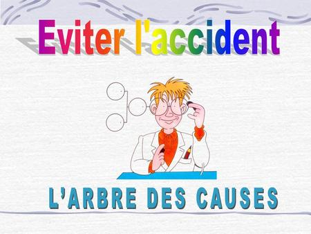 Eviter l'accident L'ARBRE DES CAUSES.