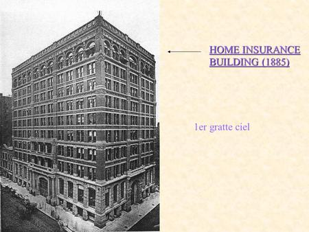 HOME INSURANCE BUILDING (1885) 1er gratte ciel. MONADNOCK BUILDING (1889) 1er immeuble de 17 étages.