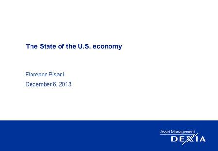 The State of the U.S. economy Florence Pisani December 6, 2013.
