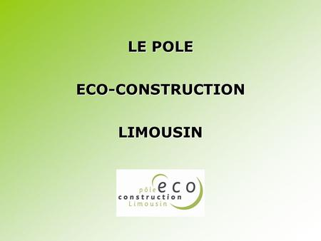 LE POLE ECO-CONSTRUCTION LIMOUSIN.