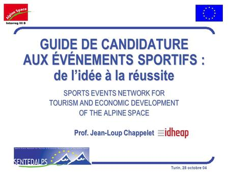 Turin, 28 octobre 04 GUIDE DE CANDIDATURE AUX ÉVÉNEMENTS SPORTIFS : de lidée à la réussite SPORTS EVENTS NETWORK FOR TOURISM AND ECONOMIC DEVELOPMENT OF.