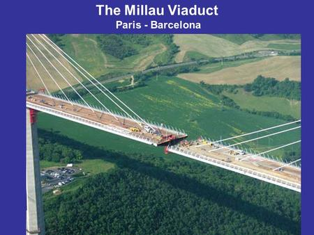The Millau Viaduct Paris - Barcelona. Under construction is the highest bridge in the world. This bridge will be part of the A75 to link Paris with Barcelona.