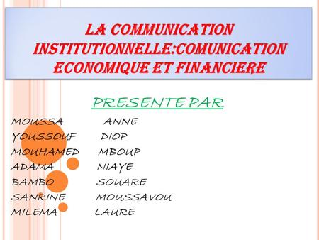 LA COMMUNICATION INSTITUTIONNELLE:COMUNICATION ECONOMIQUE ET FINANCIERE LA COMMUNICATION INSTITUTIONNELLE:COMUNICATION ECONOMIQUE ET FINANCIERE PRESENTE.