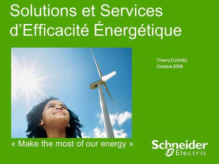 Solutions et Services dEfficacité Énergétique Thierry DJAHEL Octobre 2008 « Make the most of our energy »