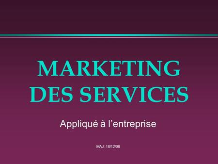 MARKETING DES SERVICES Appliqué à lentreprise MAJ: 18/12/06.