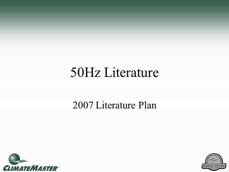 50Hz Literature 2007 Literature Plan. 50 Hz Literature With new Product Introductions … –Applications Manual (part of product catalog) –Submittal Data.