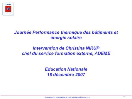 Intervention Christina NIRUP Education Nationale 18 12 07 p. 1 Journée Performance thermique des bâtiments et énergie solaire Intervention de Christina.