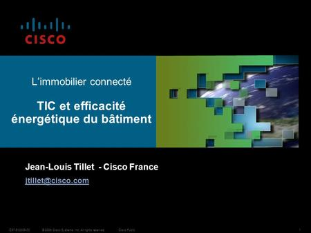 © 2009 Cisco Systems, Inc. All rights reserved.Cisco PublicC97-513089-001 Limmobilier connecté TIC et efficacité énergétique du bâtiment Jean-Louis Tillet.