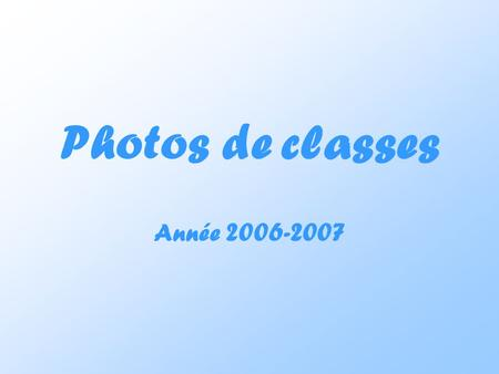 Photos de classes Année 2006-2007.