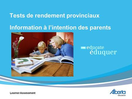 Tests de rendement provinciaux Information à lintention des parents Learner Assessment.