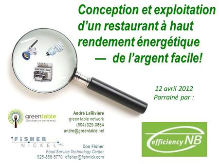 Conception et exploitation dun restaurant à haut rendement énergétique de largent facile! Don Fisher Food Service Technology Center 925-866-5770