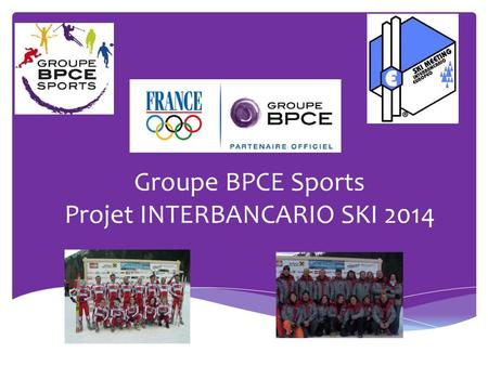 Groupe BPCE Sports Projet INTERBANCARIO SKI 2014.