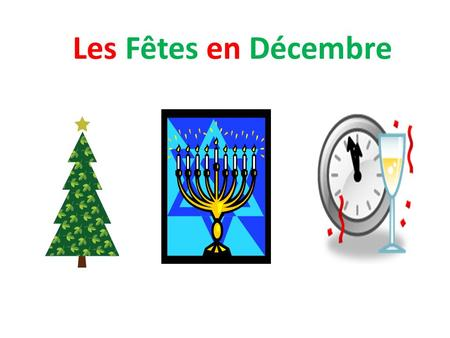 Les Fêtes en Décembre. Les Fêtes – the holidays Une fête – a holiday, celebration, party Les fêtes de fin dannée – the holiday season Célébrer – to celebrate.