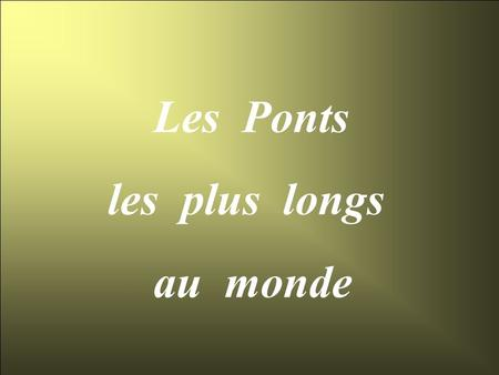 Les Ponts les plus longs au monde.