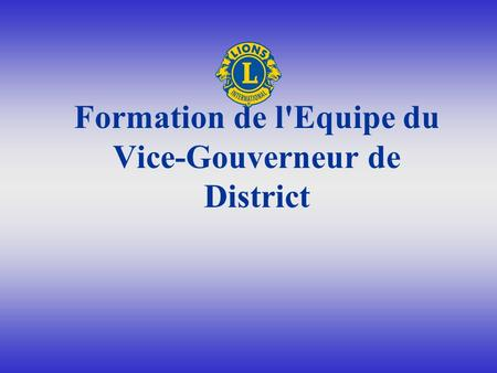 Formation de l'Equipe du Vice-Gouverneur de District.