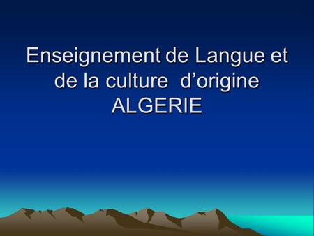 Enseignement de Langue et de la culture dorigine ALGERIE.