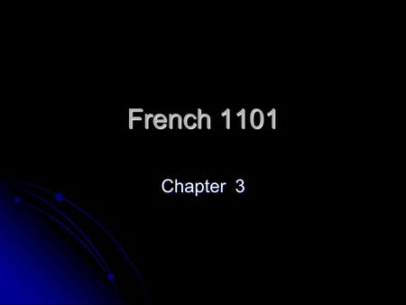 French 1101 Chapter 3. Grammar Slides Chapitre 3 – Nos origines.