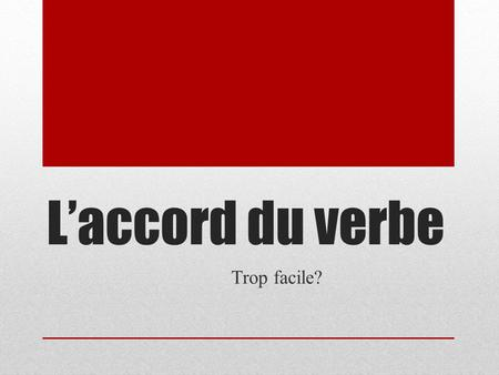 L'accord du verbe Trop facile?.