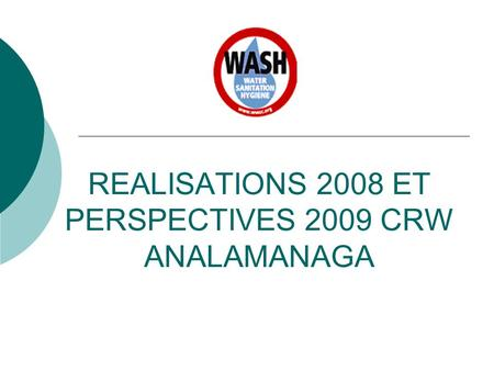 REALISATIONS 2008 ET PERSPECTIVES 2009 CRW ANALAMANAGA