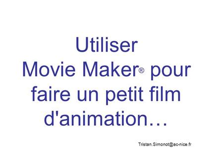 Utiliser Movie Maker ® pour faire un petit film d'animation…