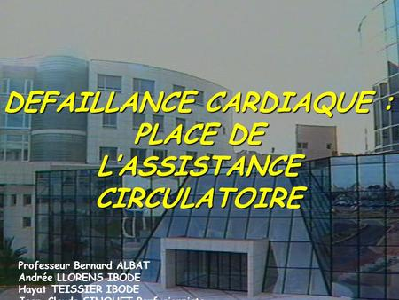 DEFAILLANCE CARDIAQUE : PLACE DE L'ASSISTANCE CIRCULATOIRE