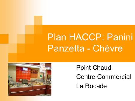 Plan HACCP: Panini Panzetta - Chèvre Point Chaud, Centre Commercial La Rocade.