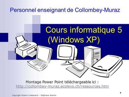 1 Cours informatique 5 (Windows XP) Montage Power Point téléchargeable ici :  Copyright Roland Crettenand.
