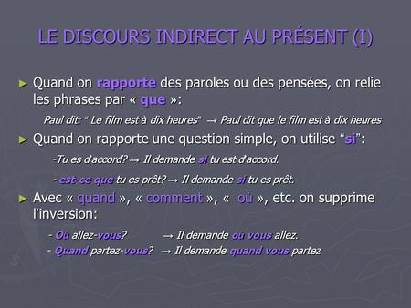 LE DISCOURS INDIRECT AU PRÉSENT (I) Quand on rapporte des paroles ou des pens é es, on relie les phrases par « que » : Quand on rapporte des paroles ou.