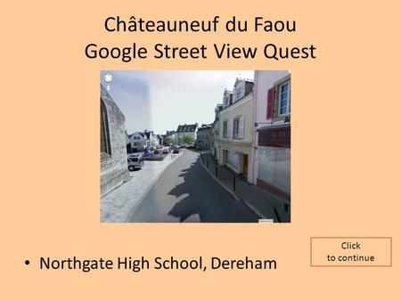Châteauneuf du Faou Google Street View Quest Northgate High School, Dereham Click to continue.