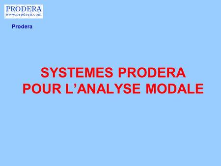 SYSTEMES PRODERA POUR L'ANALYSE MODALE
