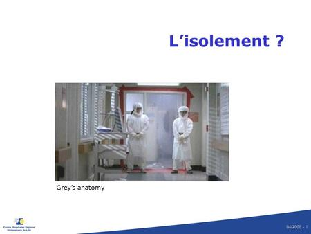 L'isolement ? Grey's anatomy.