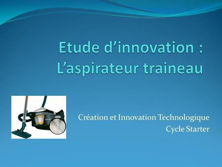 Création et Innovation Technologique Cycle Starter.