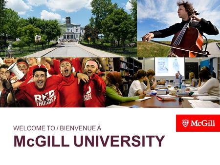 WELCOME TO / BIENVENUE À McGILL UNIVERSITY Kim Bartlett, Director of Admissions (Undergraduate and Graduate) Directrice des admissions (Études de 1er,