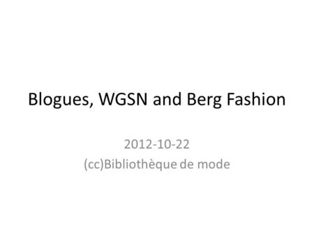 Blogues, WGSN and Berg Fashion 2012-10-22 (cc)Bibliothèque de mode.