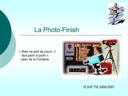 La Photo-Finish « Rien ne sert de courir, il faut partir à point ».