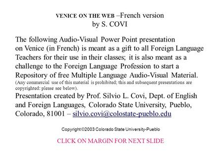 The following Audio-Visual Power Point presentation on Venice (in French) is meant as a gift to all Foreign Language Teachers for their use in their classes;