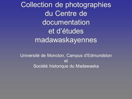 Collection de photographies du Centre de documentation et détudes madawaskayennes Université de Moncton, Campus dEdmundston et Société historique du Madawaska.