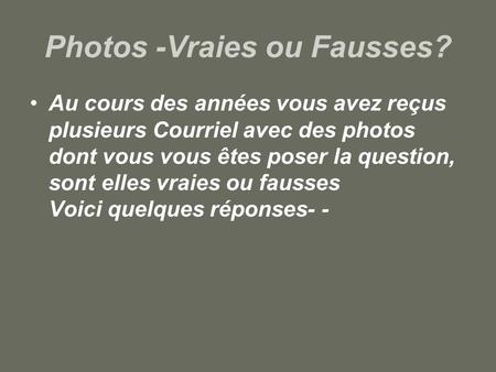 Photos -Vraies ou Fausses?