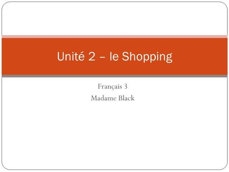 Unité 2 – le Shopping Français 3 Madame Black.