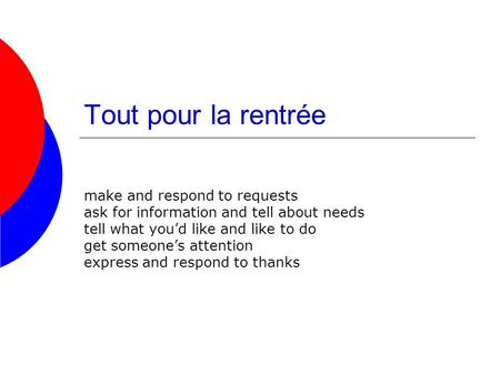 Tout pour la rentrée make and respond to requests ask for information and tell about needs tell what youd like and like to do get someones attention express.