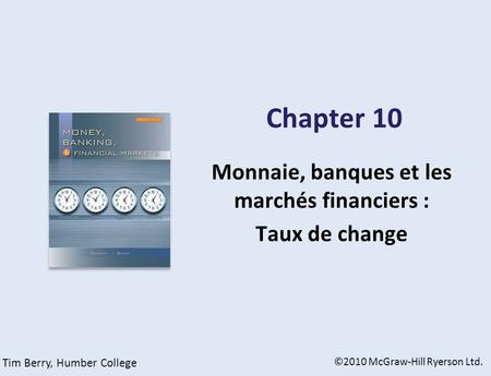 Chapter 10 Monnaie, banques et les marchés financiers : Taux de change ©2010 McGraw-Hill Ryerson Ltd. Tim Berry, Humber College.
