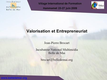 Jean-Pierre Brocart Incubateur National Multimédia Belle de Mai Valorisation et Entrepreneuriat Village International de Formation.