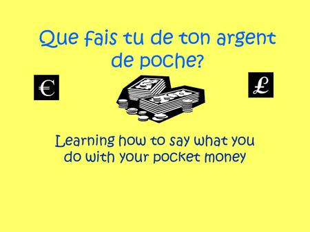 Que fais tu de ton argent de poche? Learning how to say what you do with your pocket money.