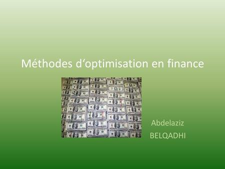Méthodes doptimisation en finance Abdelaziz BELQADHI.
